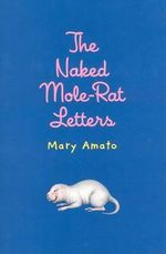 The Naked Mole-Rat Letters - Mary Amato