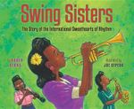 Swing Sisters : The Story of the International Sweethearts of Rhythm - Karen Deans