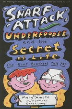 Snarf Attack, Underfoodle, and the Secret of Life : The Riot Brothers Tell All : Book #1 - Mary Amato