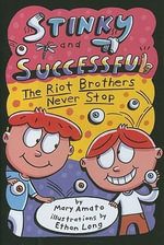 Stinky and Successful : The Riot Brothers Never Stop - Mary Amato