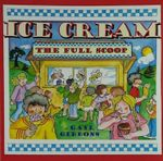 Ice Cream : The Full Scoop - Gail Gibbons