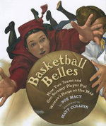 Basketball Belles : How Two Teams and One Scrappy Player Put Women's Hoops on the Map - Sue Macy
