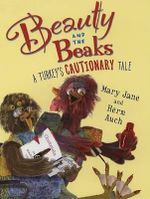 Beauty and the Beaks : A Turkey's Cautionary Tale - Mary Jane Auch