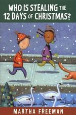 Who Is Stealing the 12 Days of Christmas? : Chickadee Court Mysteries - Martha Freeman
