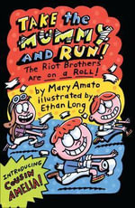 Take the Mummy and Run : The Riot Brothers Are on a Roll - Mary Amato