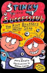 Stinky and Successful : The Riot Brothers Never Stop : Book #3 - Mary Amato