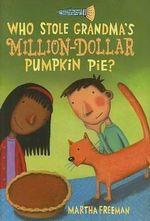 Who Stole Grandma's Million-Dollar Pumpkin Pie? : Chickadee Court Mysteries - Martha Freeman