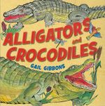 Alligators and Crocodiles - Gail Gibbons