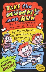 Take the Mummy and Run : The Riot Brothers Are on a Roll : Book #4 - Mary Amato