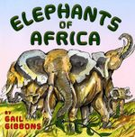 Elephants of Africa - Gail Gibbons