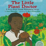 The Little Plant Doctor : A Story about George Washington Carver - Jean Marzollo