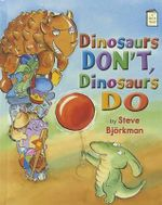 Dinosaurs Don't, Dinosaurs Do : I Like to Read - Steve Bjorkman