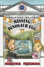The Case of the Missing Dinosaur Egg : First Kids Mystery #5 - Martha Freeman