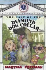 The Case of the Diamond Dog Collar : First Kids Mystery #2 - Martha Freeman