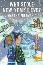 Who Stole New Year's Eve? : Chickadee Court Mysteries - Martha Freeman