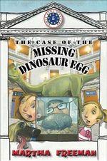 The Case of the Missing Dinosaur Egg - Martha Freeman