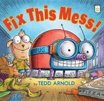 Fix This Mess! - Tedd Arnold