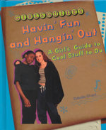 Hangin' Out and Havin' Fun : A Girl's Guide to Cool Stuff to Do - Kristin Ward