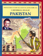 A Historical Atlas of Pakistan : Historical Atlases of South Asia, Central Asia and the Middle East - Robert Greenberger