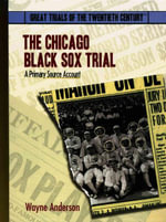 Chicago Black Sox Trial : A Primary Source Accont - Wayne Anderson