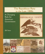 The Republican Party in the Late 1800s : A Changing Role for American Government - Bill Stites