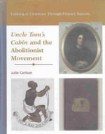 Uncle Tom's Cabin and the Abolitionist Movement : Looking at Literature Through Primary Sources - Julie Carlson
