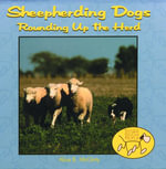 Sheepherding Dogs - Rounding up the Herd : Dogs Helping People - Alice B. McGinty