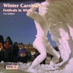 Winter Carnivals - Festivals in White : A Festival in White - Lisa Gabbert