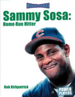 Sammy Sosa - Home-Run Hitter : Home-Run Hitter - Rob Kirkpatrick