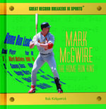Mark Mcgwire - the Home Run King : The Home Run King - Rob Kirkpatrick