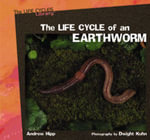 The Life Cycles of an Earthworm : Life Cycles Library - Andrew Hipp