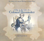 A Day in the Life of a Colonial Dressmaker : Library of Living and Working in Colonial Times - Amy French Merrill