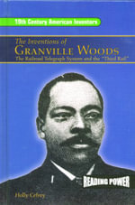 Inventions of Granville Woods : The Railroad Telegraph System and the