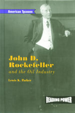 John D. Rockefeller and the Oil Industry : Reading Power: American Tycoons - Lewis K Parker
