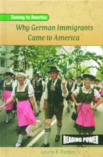 Why German Immigrants Came to America : Reading power - Lewis K Parker