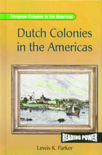 Dutch Colonies in the Americas : Reading Power: European Colonies in the Americas - Lewis K Parker