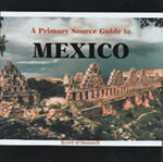 A Primary Source Guide to Mexico - Kerri O'Donnell