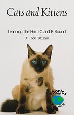Cats and Kittens : Learning the Hard C and K Sound - J Lou Barnes