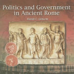 Politics and Government in Ancient Rome - Daniel C Gedacht