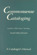 Commonsense Cataloging : A Cataloger's Manual - Rosalind Miller