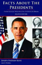 Facts about the Presidents : A Compilation of Biographical and Historical Information - Joseph Nathan Kane