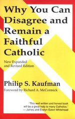 Why You Can Disagree and Remain a Catholic - Philip S. Kaufman