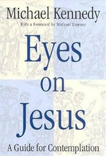 Eyes on Jesus : Guide for Contemplation - Michael (Michael J.) Kennedy