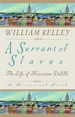 Servant of Slaves : The Life of Henriette Delille - William Kellye