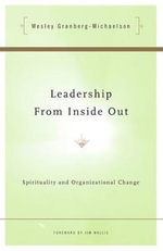 Leadership from Inside Out : Spirituality and Organisational Change - Wes Granberg-Michaelson