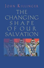 The Changing Shape of Our Salvation - John Killinger