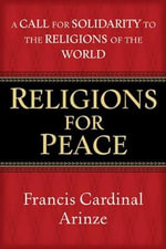 Religions for Peace : A Call for Solidarity to the Religions of the World - Francis Cardinal Arinze