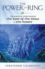 The Power of the Ring : The Spiritual Vision Behind the Lord of the Rings and the Hobbit - Stratford Caldecott