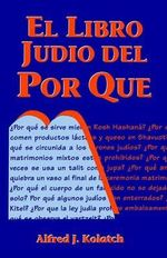 El Libro Judio del Por Que / Jewish Book of Why : A Guide to Contemporary Reform Practice - Rabbi Alfred J Kolatch