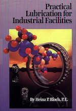 Practical Lubrication for Industrial Facilities - Heinz P. Bloch
